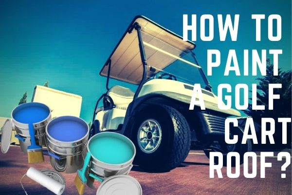 How to paint a golf cart roof