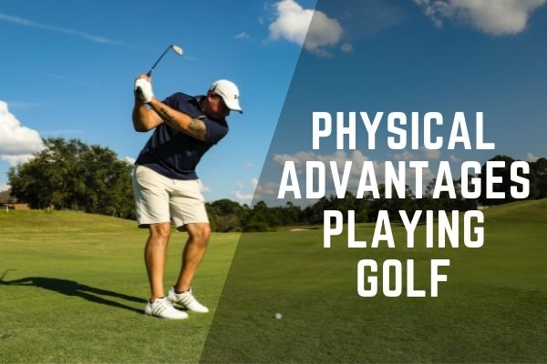 Physical advantages playing golf