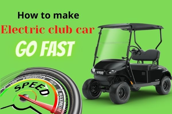 How to make an electric club car go fast