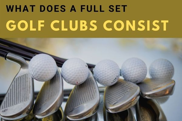 What does a full set of golf clubs consist of
