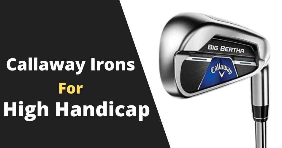 Best Callaway irons for high handicap